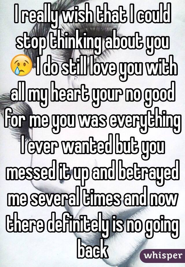 Messed Up Life Quotes: I Really Wish That I Could Stop Thinking About You 😢 I Do