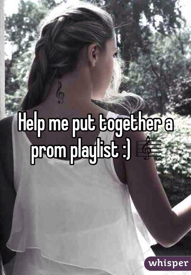 Help me put together a prom playlist :) ?? - Whisper