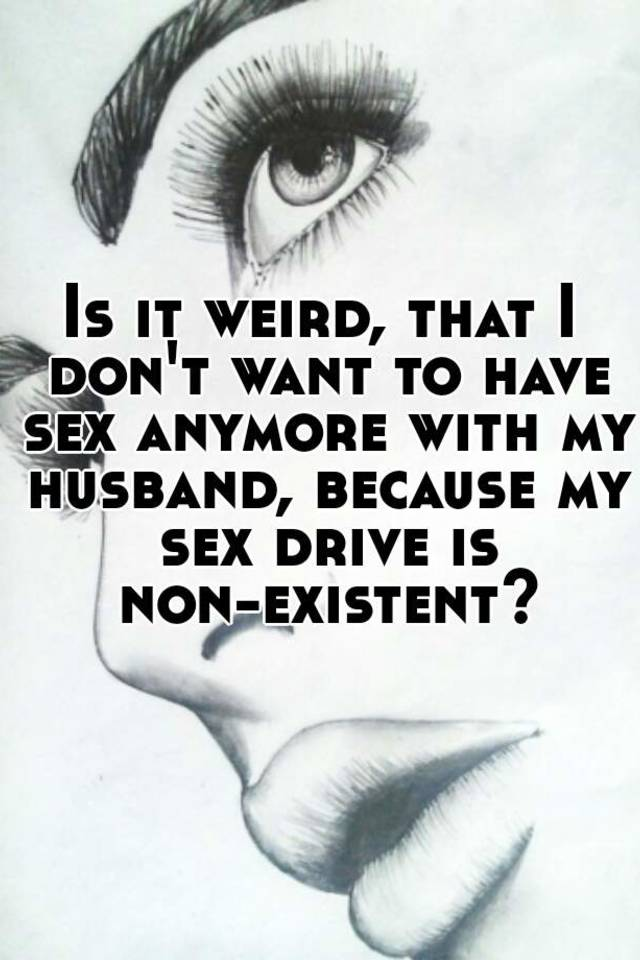 Don T Want To Have Sex With Husband