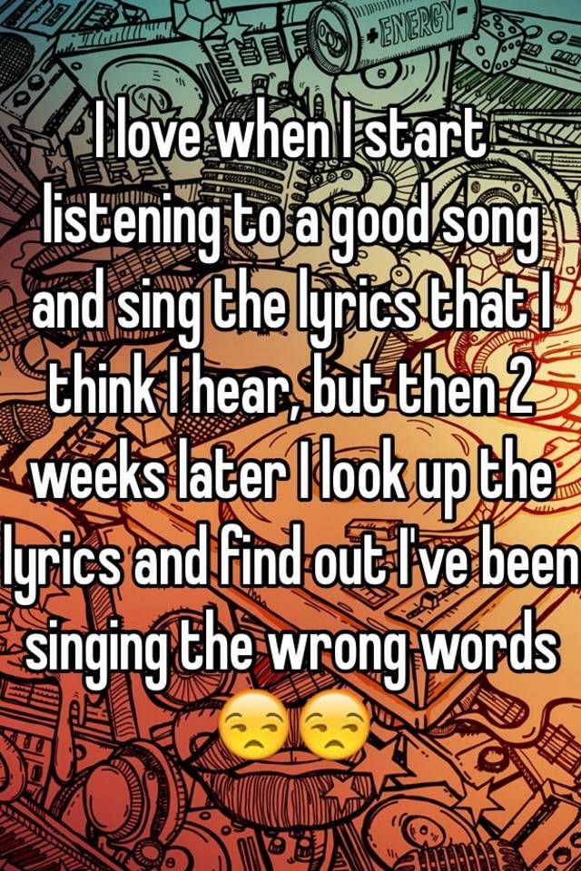 Lyric lyric song look up : I love when I start listening to a good song and sing the lyrics ...
