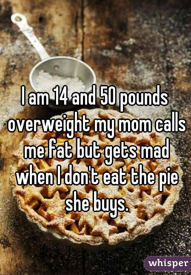 Mom Calls Me Fat 43
