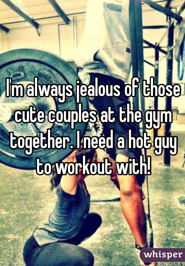 I'm always jealous of those cute couples at the gym together. I need a hot guy to workout with!
