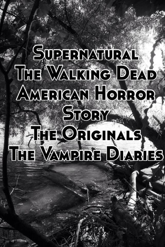 Supernatural The Walking Dead American Horror Story The Originals