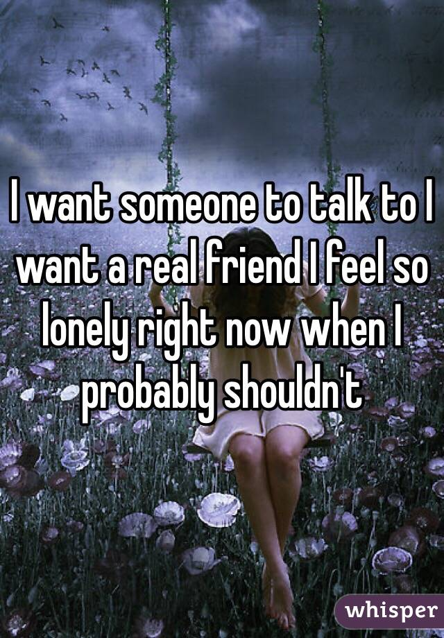 i Want Someone to Talk to i