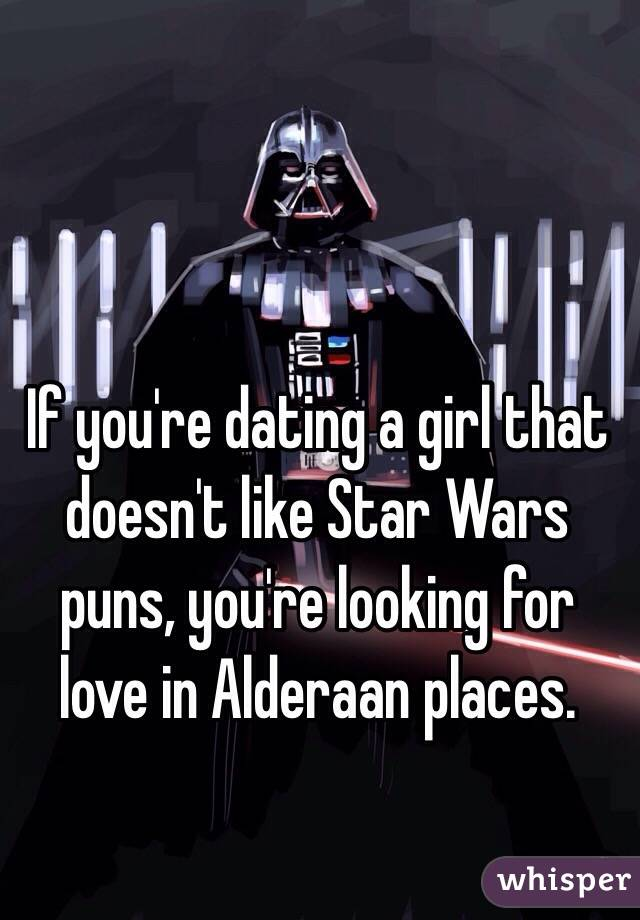 if youre dating a girl who doesnt like star wars puns signs