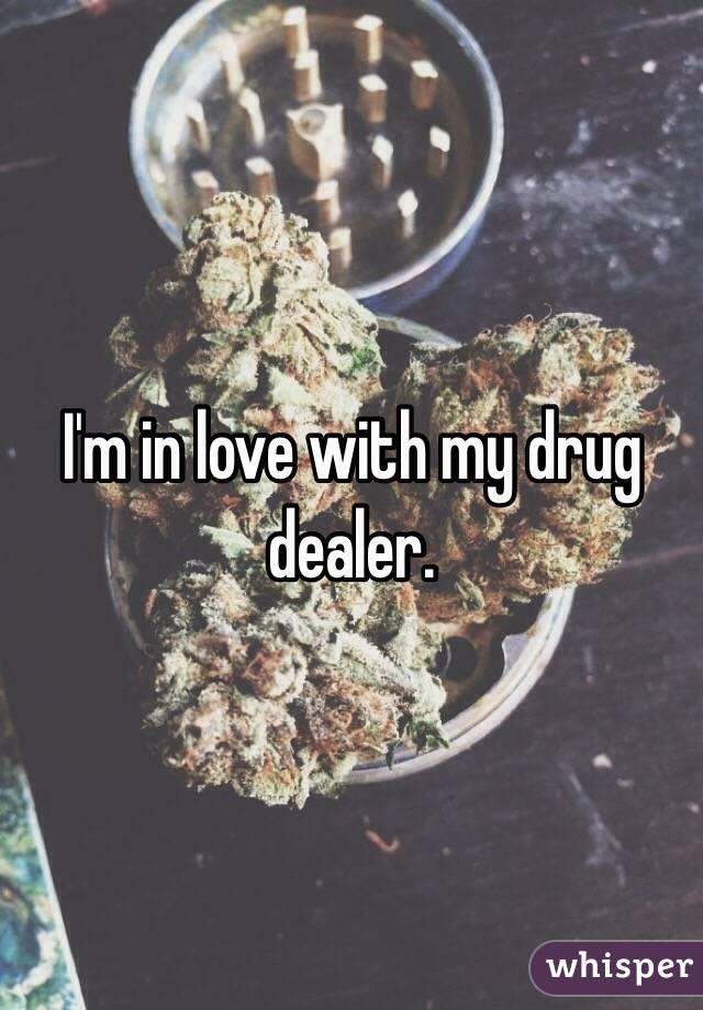 Signs im dating a drug dealer