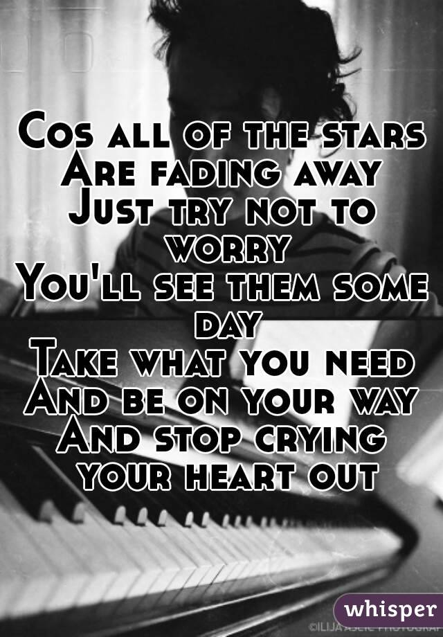 LYRICS '-Cause All of the Stars Have Faded Away Just Try Not to ...