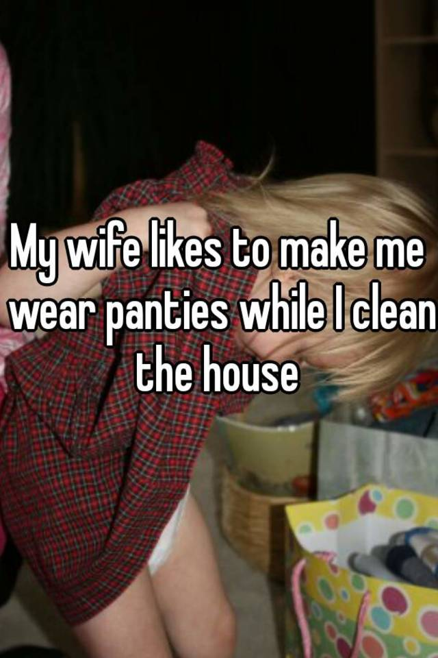 my wife makes me wear panties