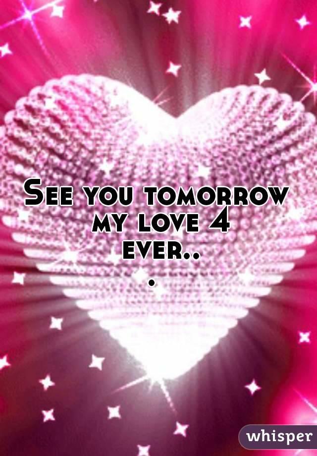 Tomorrow My Love you tomorrow my love 4 ever