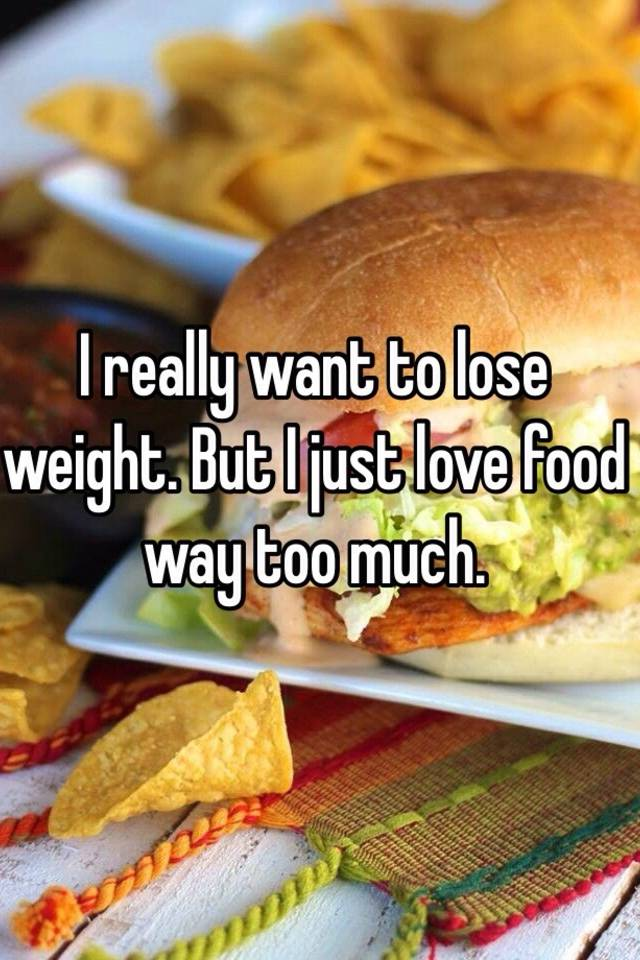 i really want to lose weight but i love food