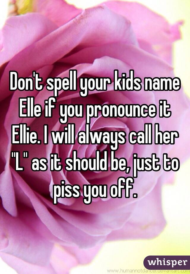 My wife is a whore and i don 39 t have the balls to call her for Elle pronunciation