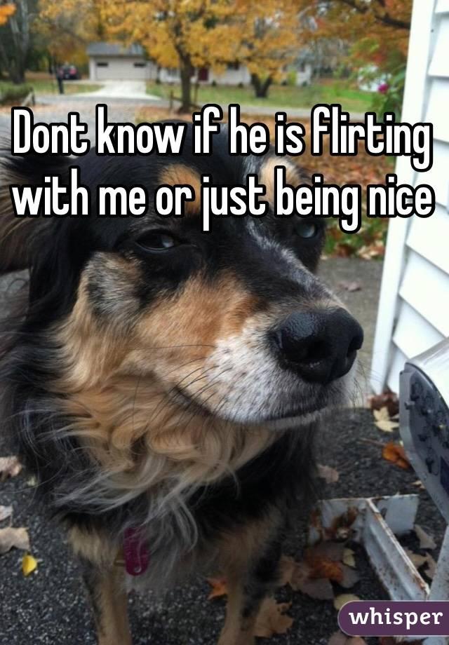 is he flirting or just being nice