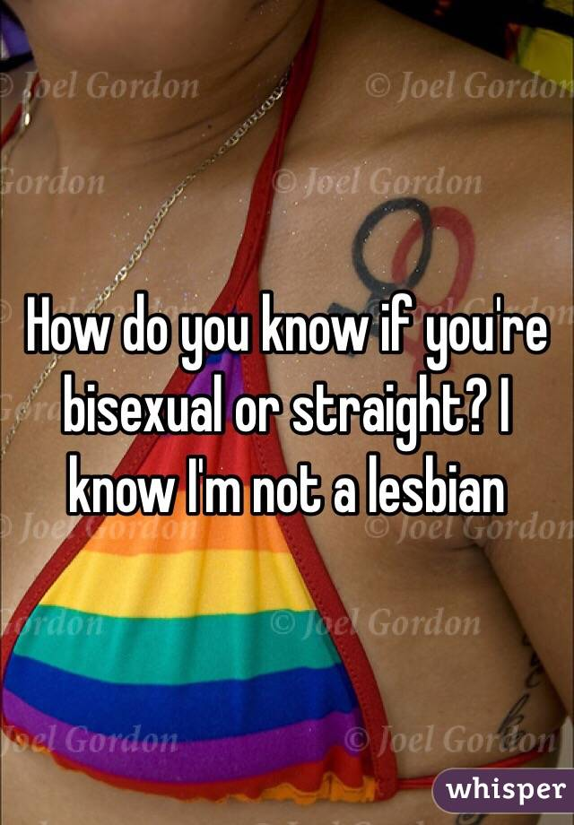 You know if your bisexual