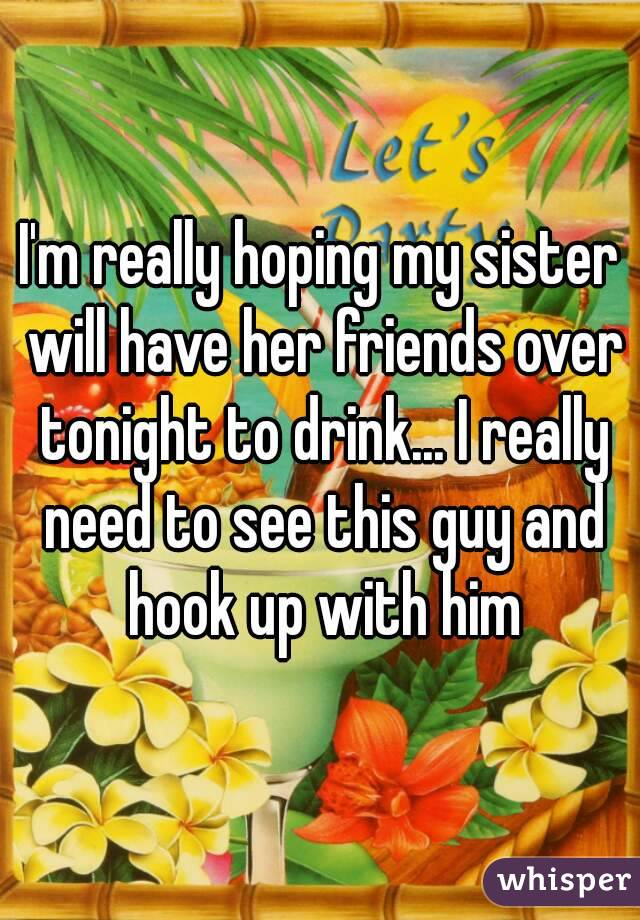 hook up with friends sister The set up dylan is in love with her brothers best friend, cameron richards,  and has been since she was a little girl so she decides to give up her v-card.