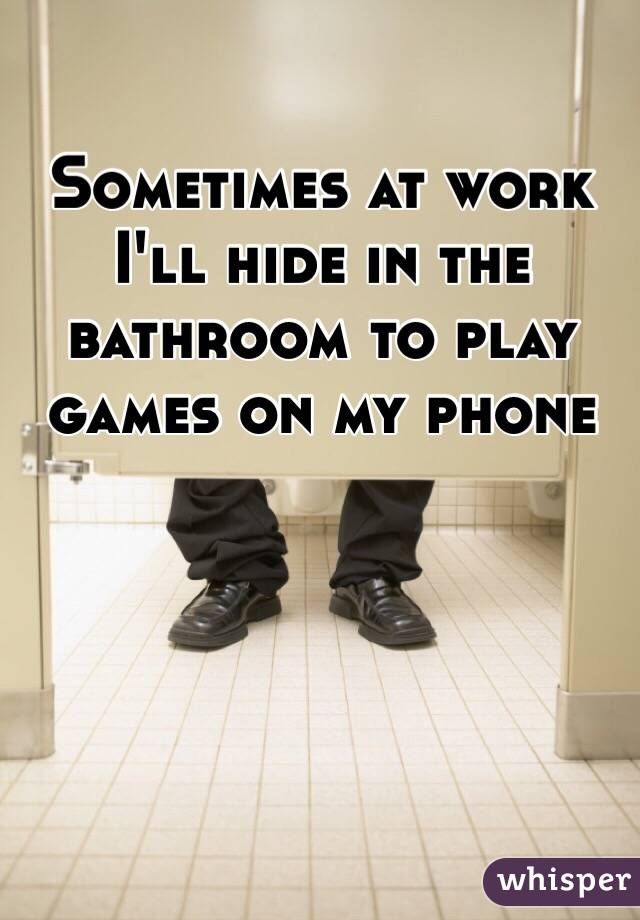 Bathroom Break For Work : Sometimes i go to the bathroom at work just hide and