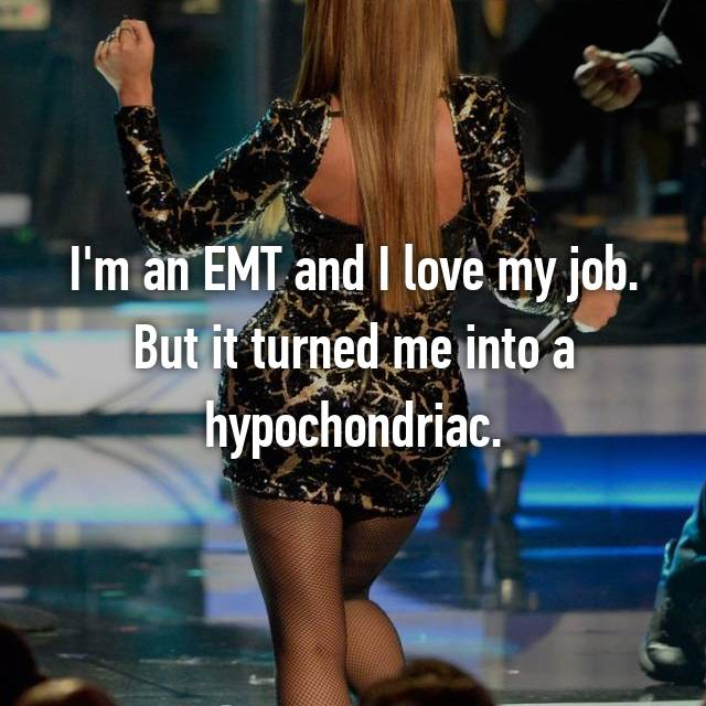 I'm an EMT and I love my job. But it turned me into a hypochondriac.