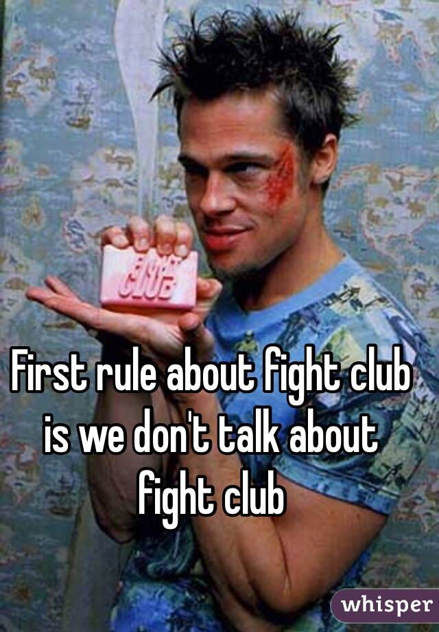The First Rule Of Fight Club is YOU DON'-T TALK ABOUT FIGHT CLUB ...
