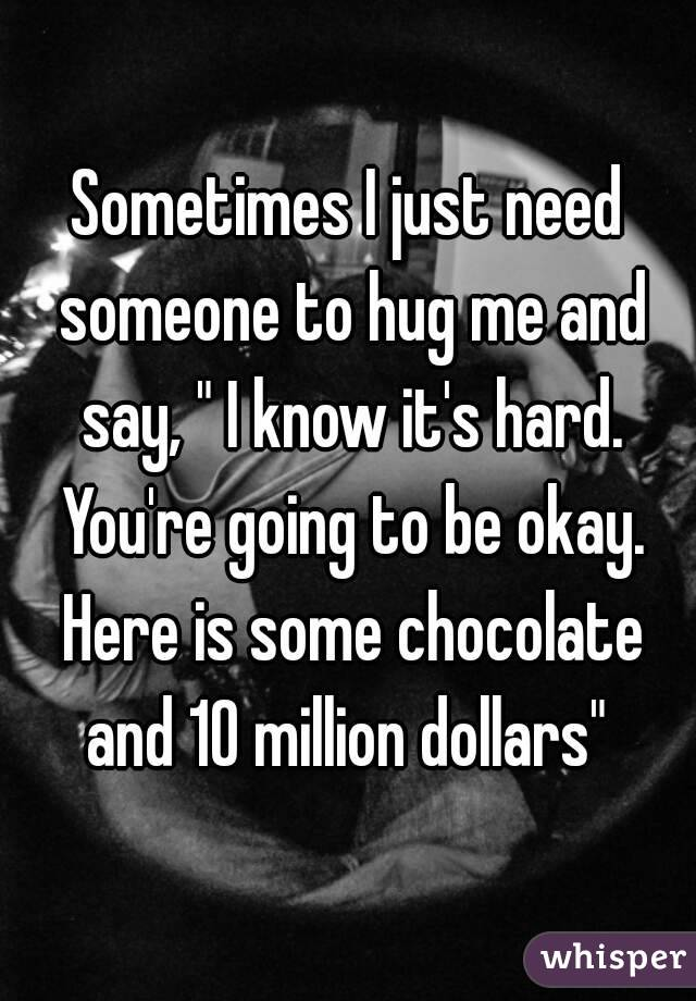 I Want To Cuddle With You Quotes: I Really Just Need Someone To Hug Me Tight And Say