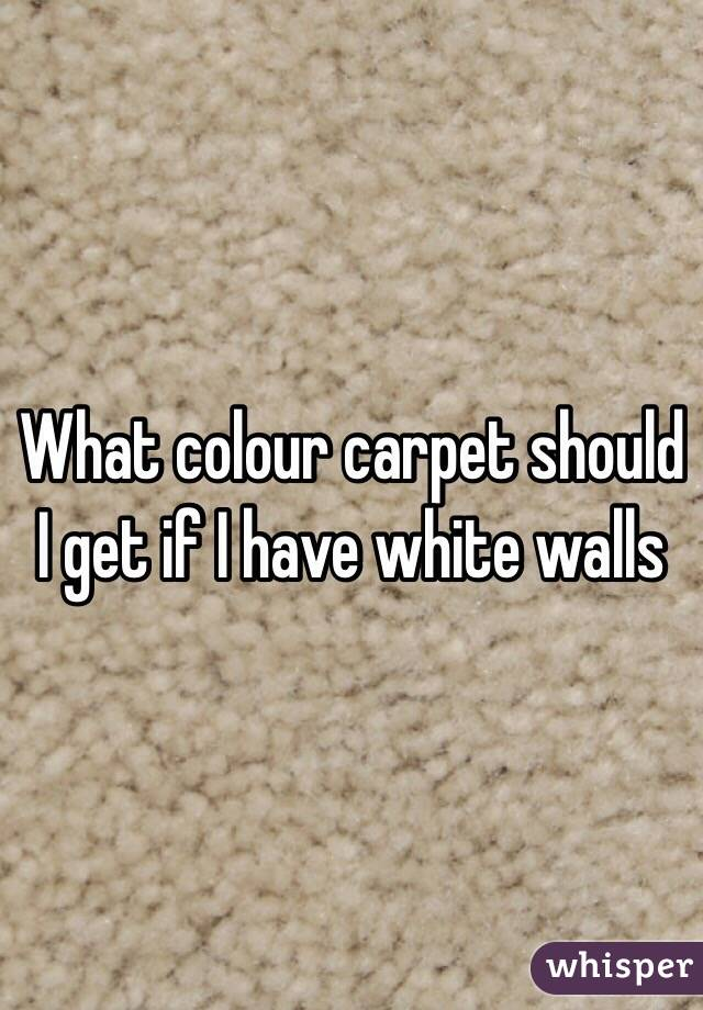 What Colour Carpet Should I Get If Have White Walls