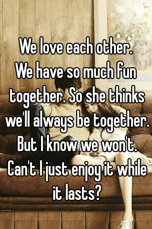 We Love Each Other. We Have So Much Fun Together. So She