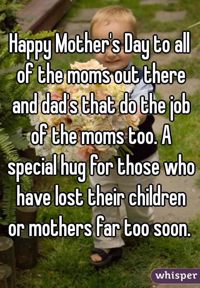 Happy Mother's Day to all of the moms out there and dad's ...