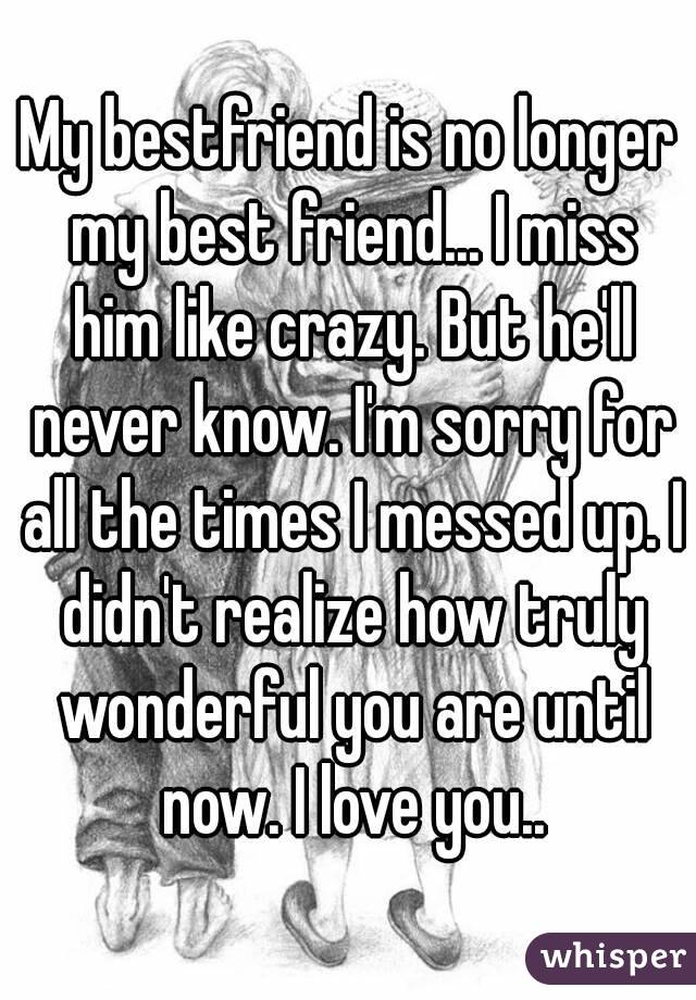 Messed Up Best Friend I M Sorry Quotes: My Bestfriend Is No Longer My Best Friend... I Miss Him