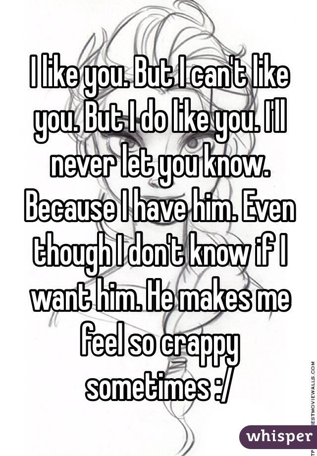 I like you. But I can't like you. But I do like you. I'll