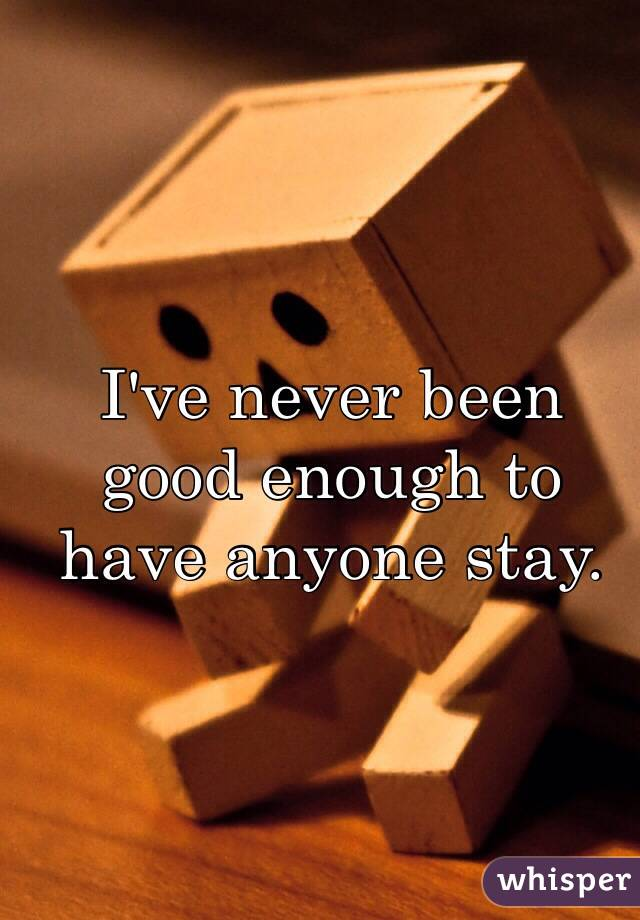 Never Been Good Enough I've Never Been Good Enough to