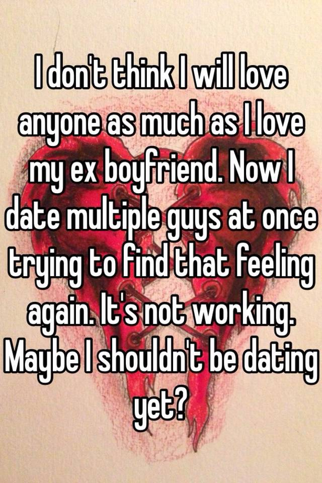 ex boyfriend and i are dating again
