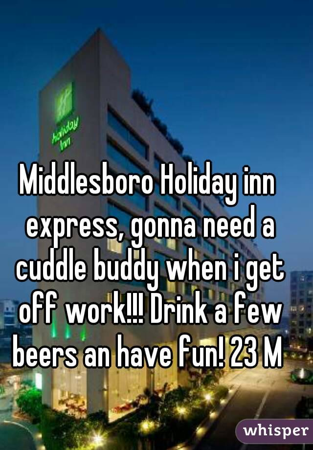 Middlesboro Holiday inn express, gonna need a cuddle buddy when i ...
