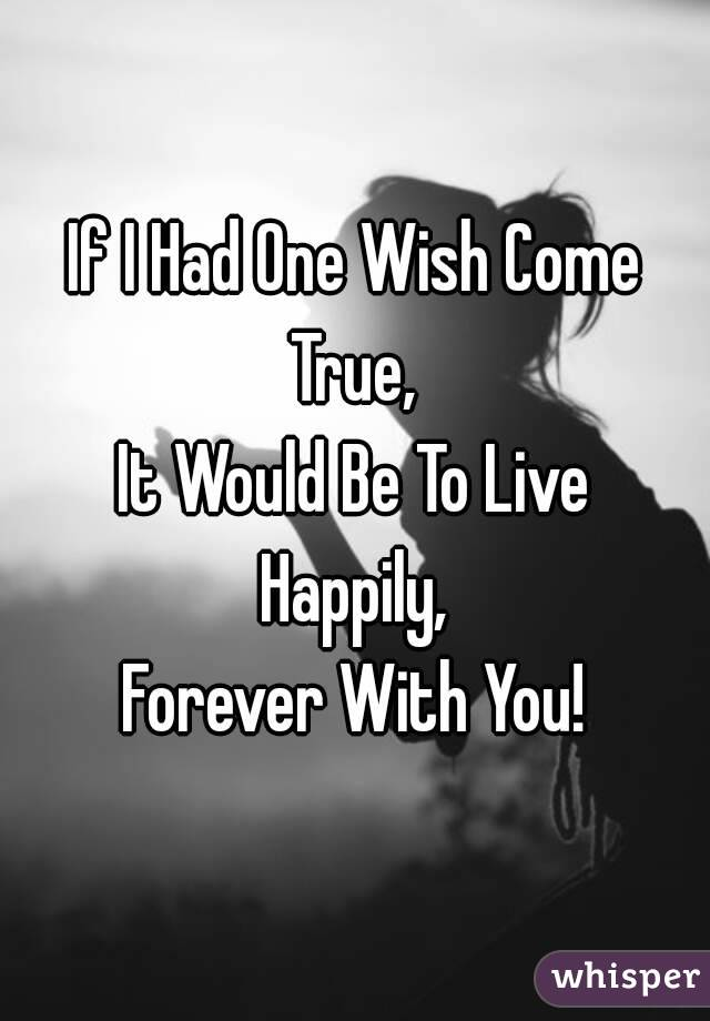 if i had one wish Lyrics to one wish song by ray j: third one, but i don't need a lot of wishes cause i'll be okay if i get one if i had one wish, we would be best friends.