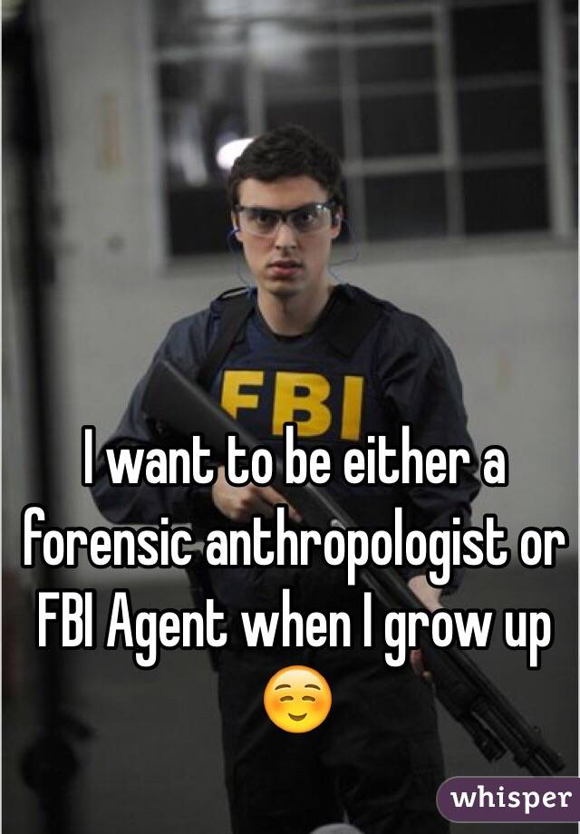 I want to be a forensic anthropologist?