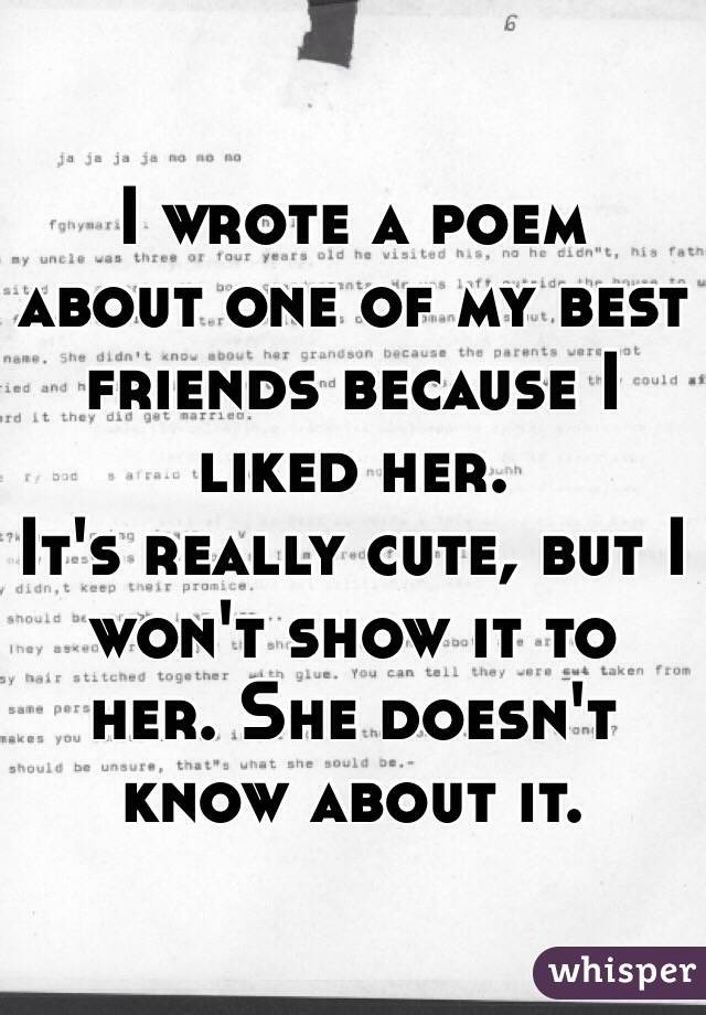I wrote a poem about one of my best friends because I