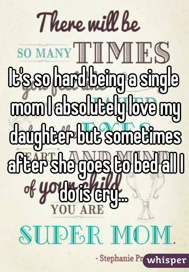 It's hard being a single mom quotes