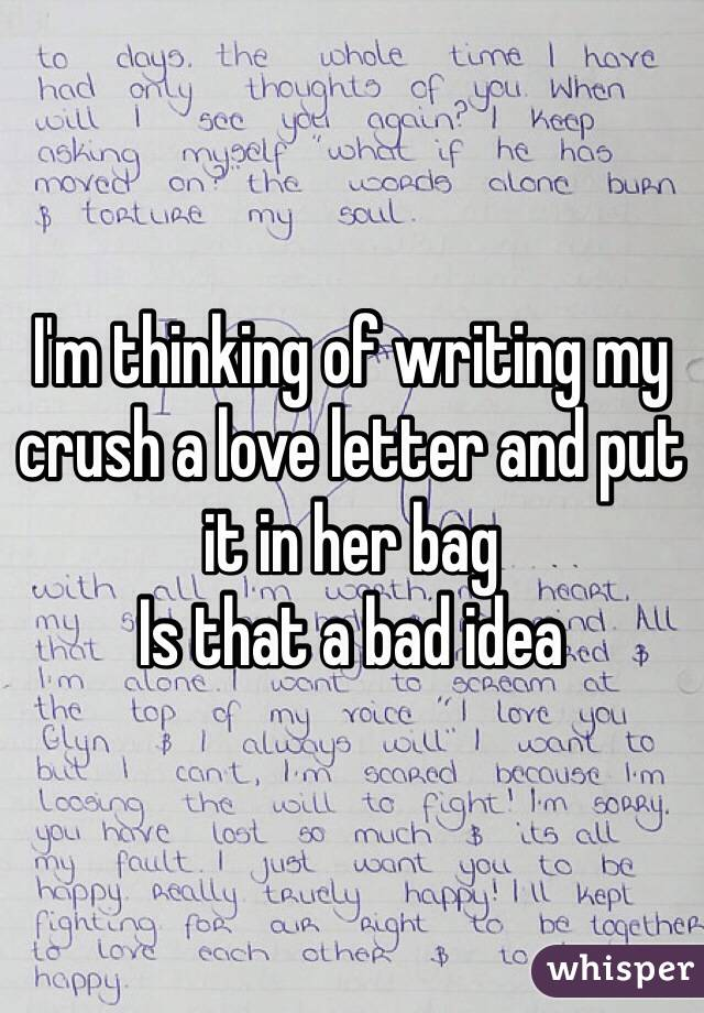 letters to crushes i m thinking of writing my crush a letter and put it 168