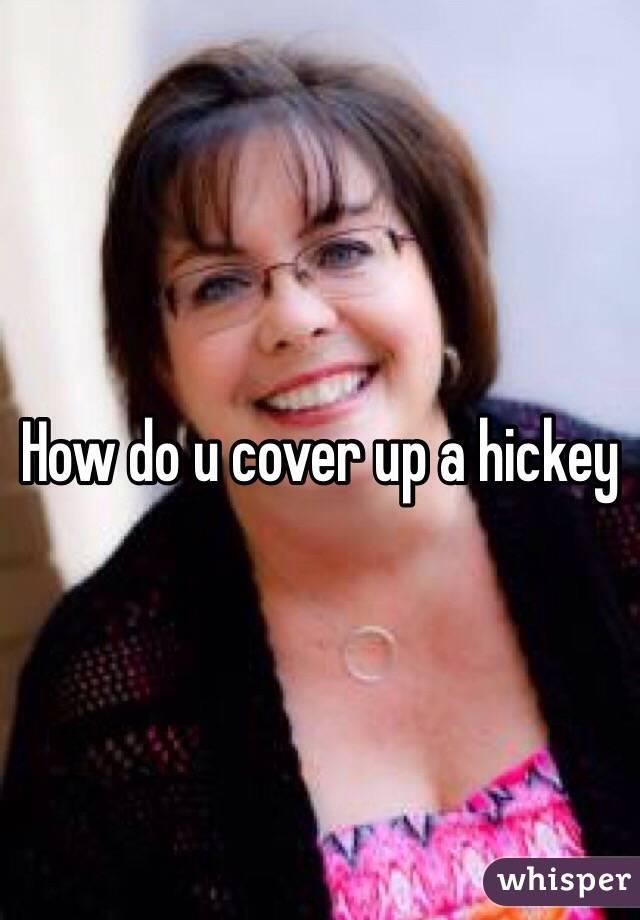 How do u cover up a hickey