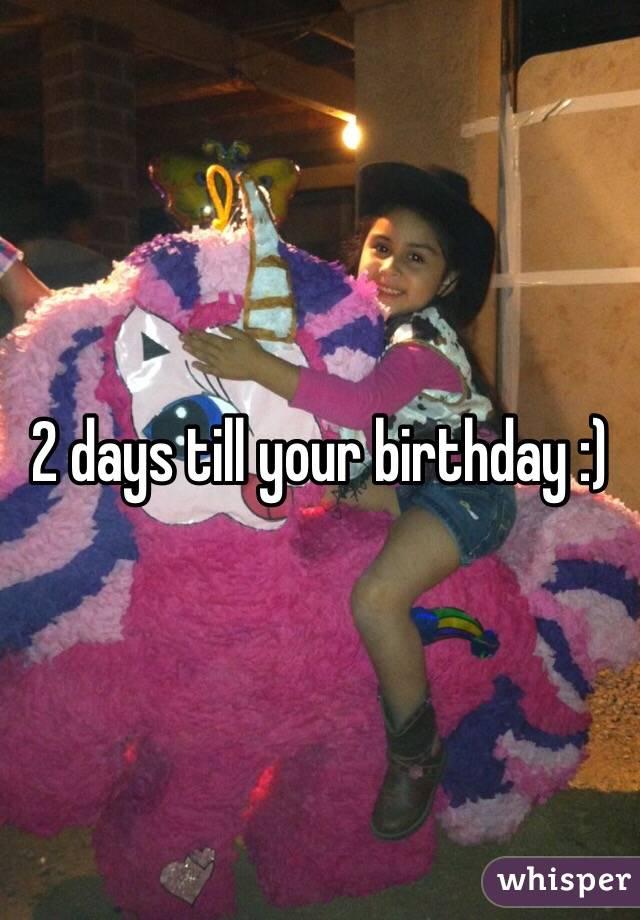 2 Days Till Your Birthday 2 Days Till Your Birthday