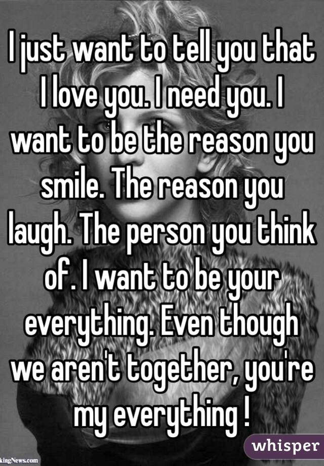 I Want To Cuddle With You Quotes: I Just Want To Tell You That I Love You. I Need You. I