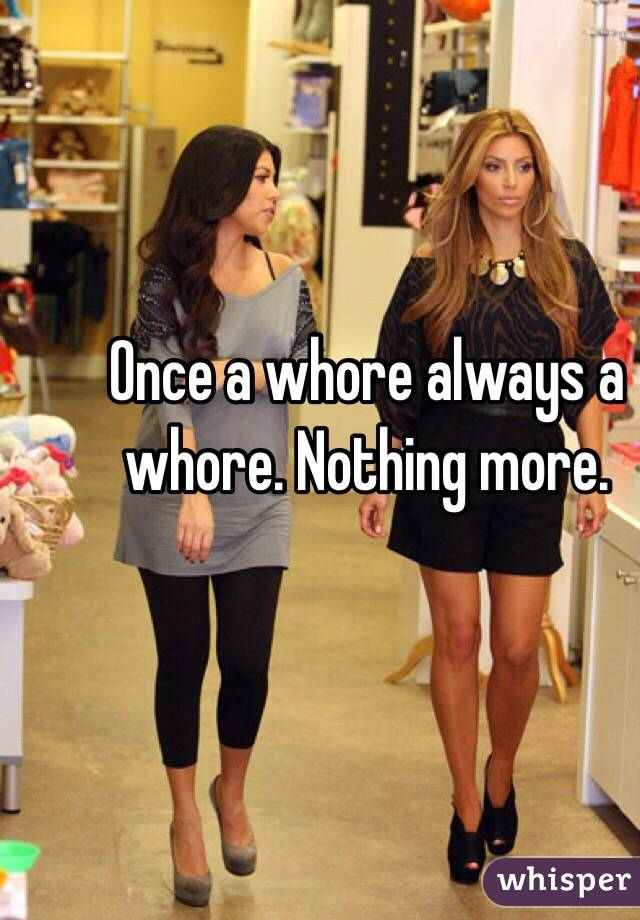 once a whore always a whore