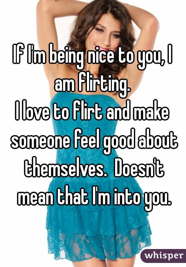 Sometimes, I Just Like To Flirt...... I'm Sorry, But
