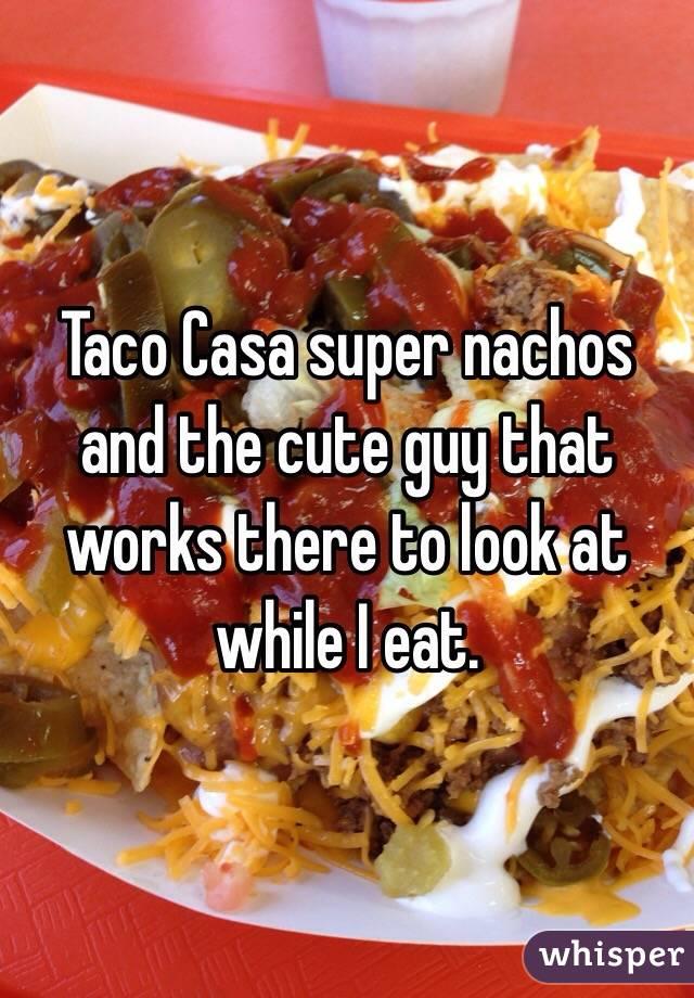 Super Nachos Taco Casa Taco Casa Super Nachos And The