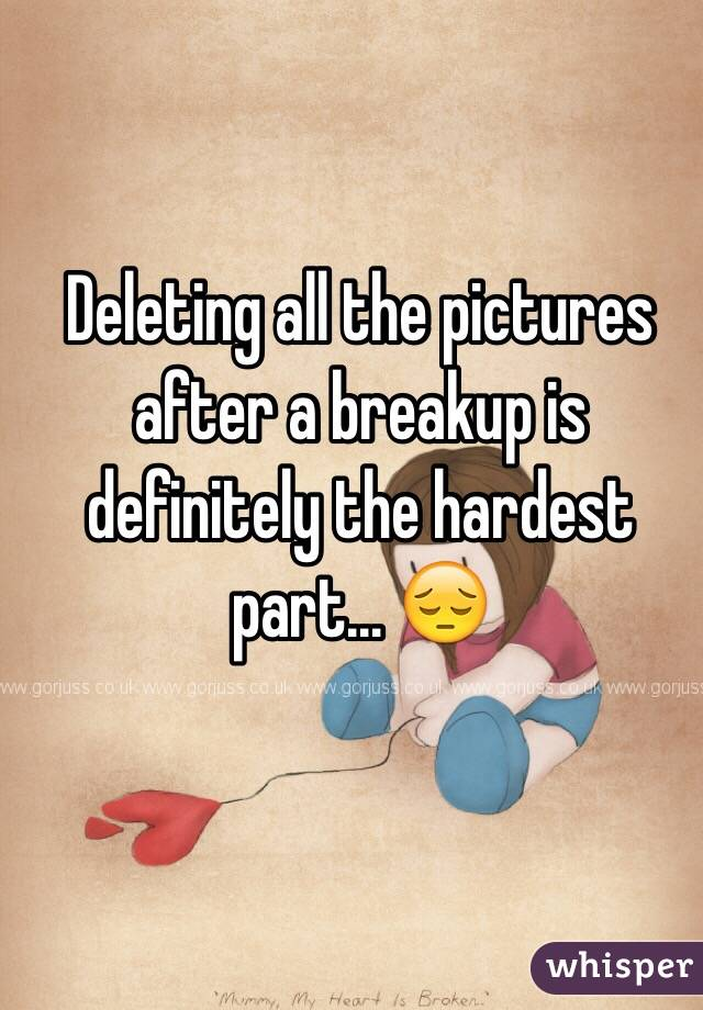 Deleting all the pictures after a breakup is definitely the ...