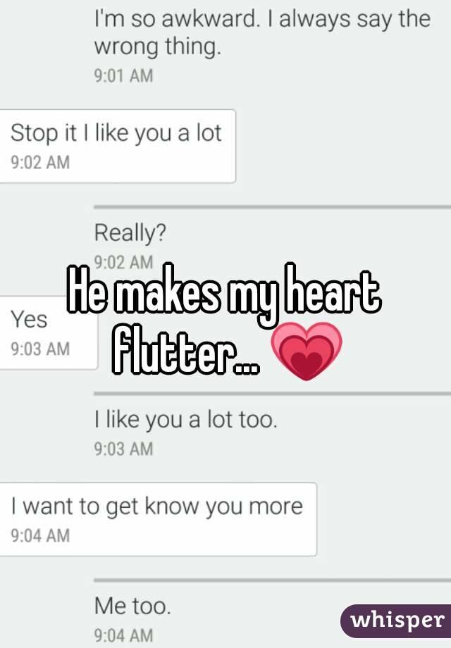 he Makes my Heart Flutter he Makes my Heart Flutter