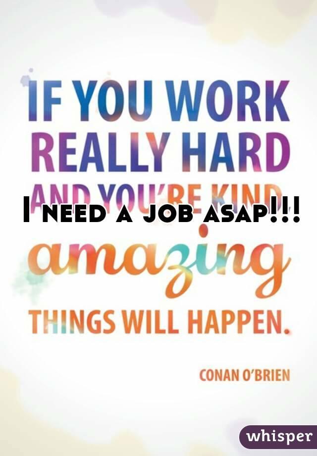 need a job asap!!!