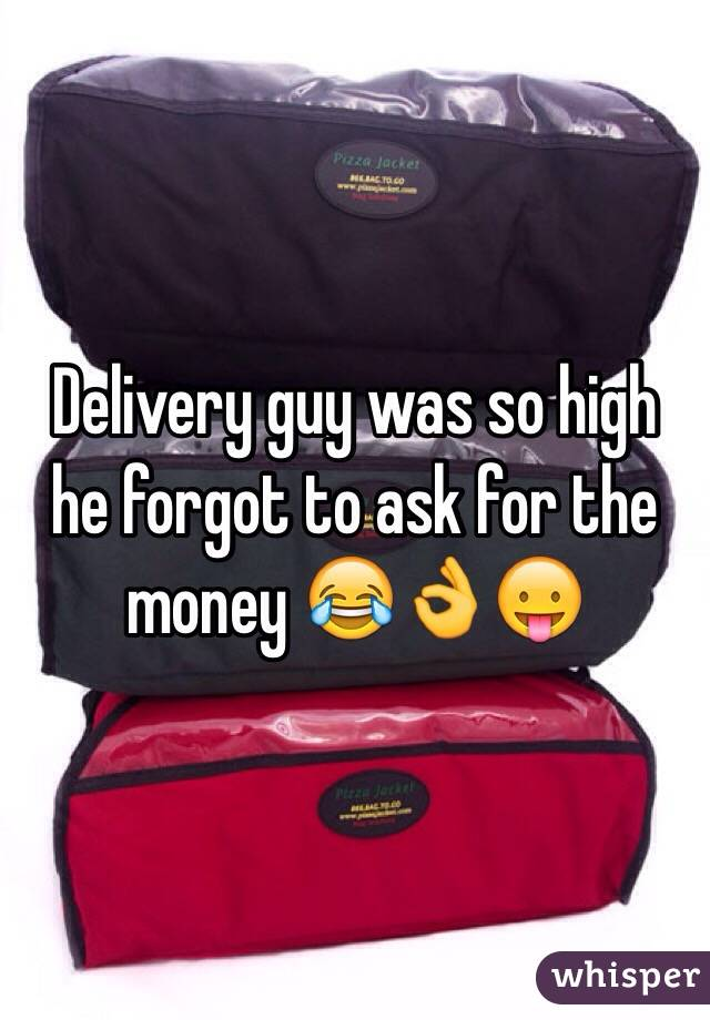 Delivery guy was so high he forgot to ask for the money 😂👌😛