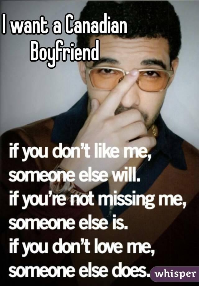 I want a Canadian Boyfriend