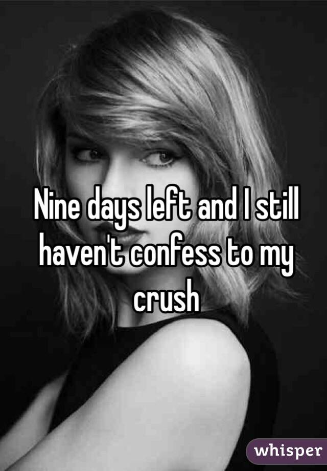 Nine days left and I still haven't confess to my crush