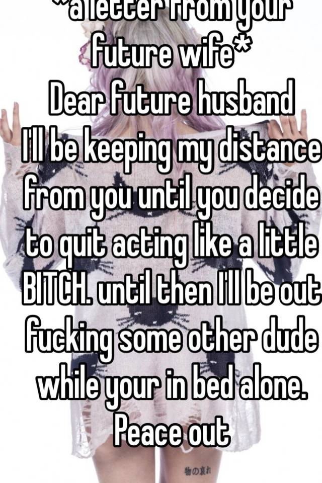 a letter from your future wife Dear future husband I ll be