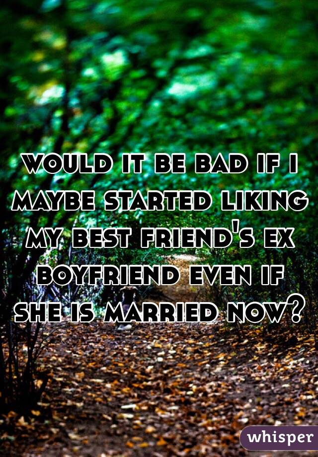 Liking Best Friends ex Boyfriend Best Friend's ex Boyfriend