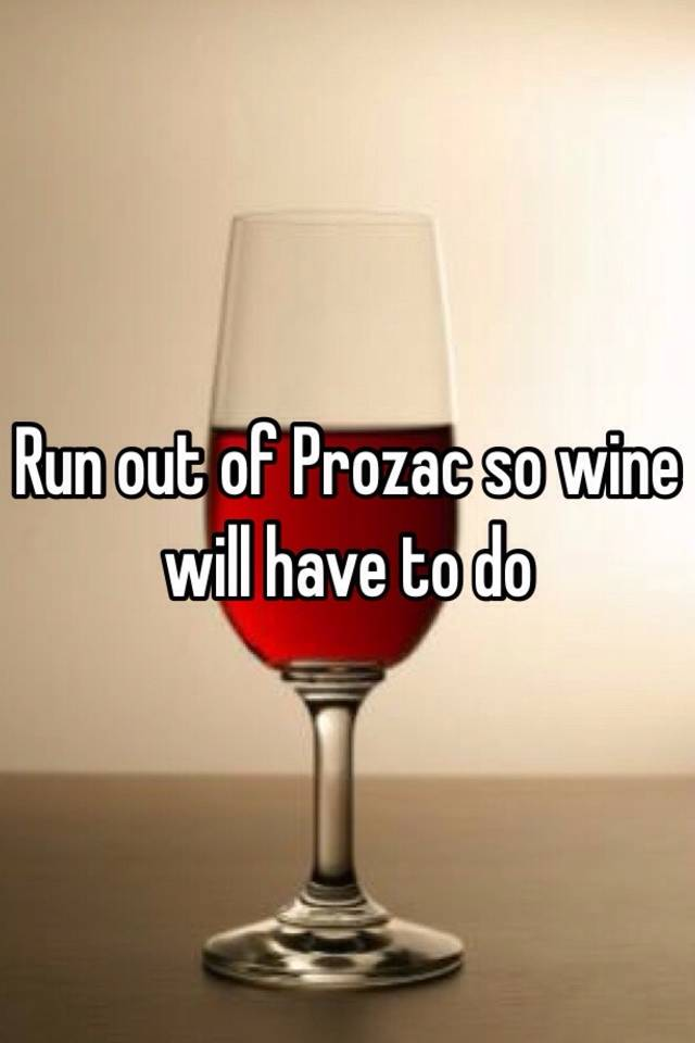 Prozac And Wine